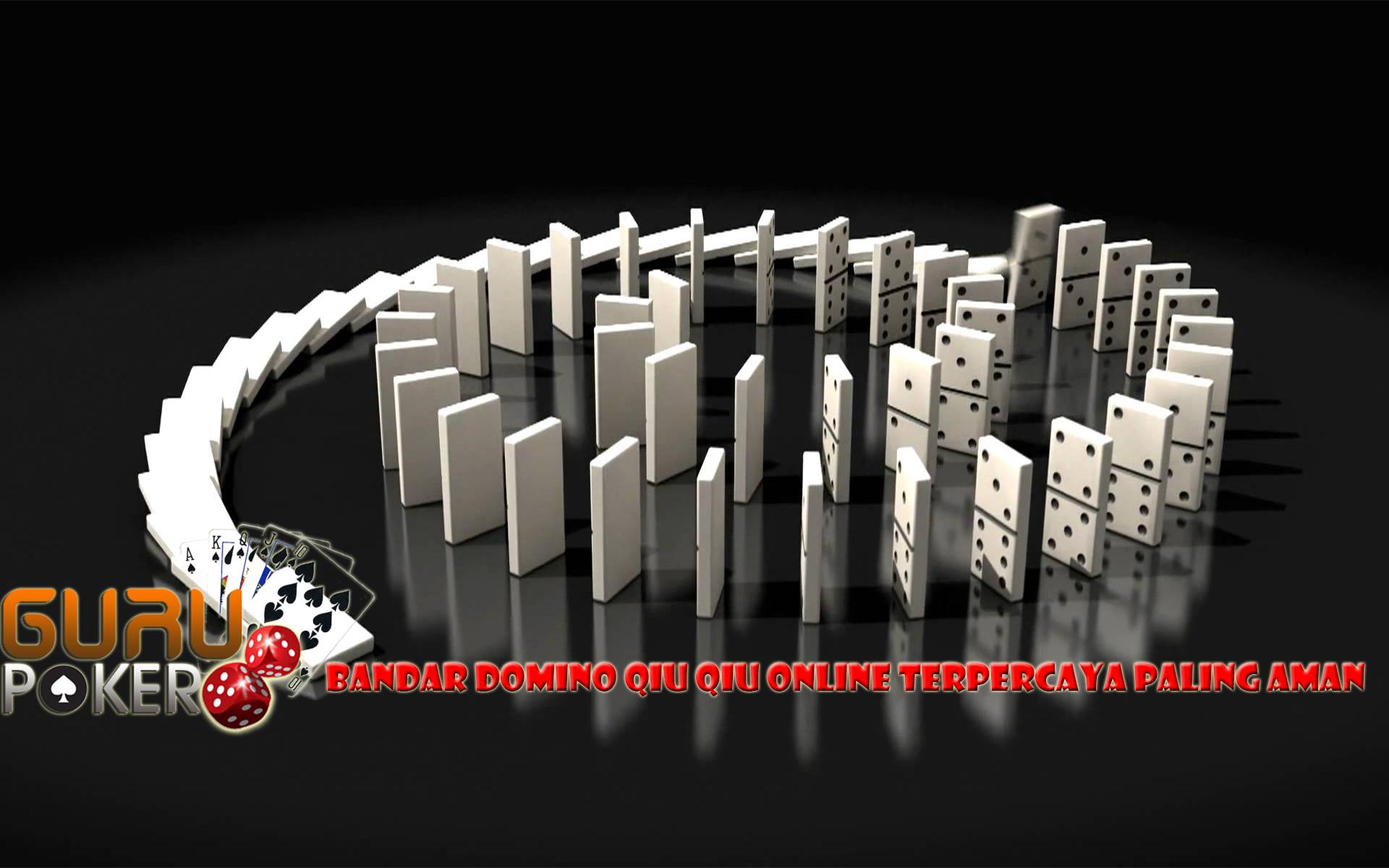 Bandar Domino qiu qiu Online Terpercaya Paling Aman